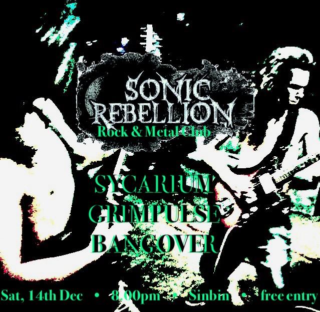 Sonic Rebellion Metal & Rock Club night with Sycarium/ Grimpulse/ Bangover live and DJs